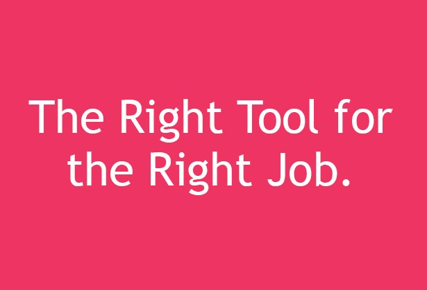 right tool for right job